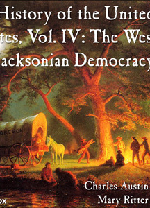 History of the United States, Vol. IV: The West and Jacksonian Democracy