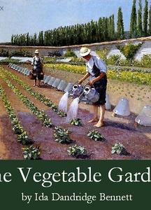 Vegetable Garden: A Manual for the Amateur Vegetable Gardener
