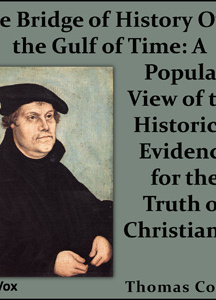 Bridge of History Over the Gulf of Time: A Popular View of the Historical Evidence for the Truth of Christianity