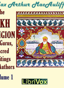 Sikh Religion: Its Gurus, Sacred Writings and Authors, Volume 1