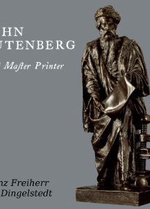 John Gutenberg, First Master Printer: His Acts and Most Remarkable Discourses and his Death