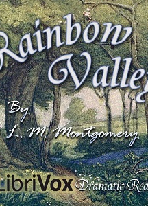 Rainbow Valley (version 3 Dramatic Reading)