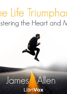 Life Triumphant: Mastering the Heart and Mind