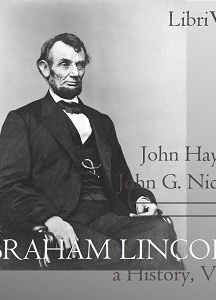 Abraham Lincoln: A History (Volume 9)