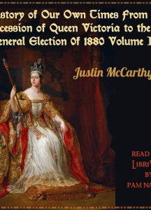 History of Our Own Times From the Accession of Queen Victoria to the General Election of 1880, Volume I
