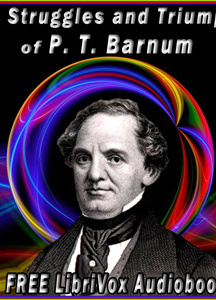 Struggles and Triumphs, or Forty Years' of Recollections of P.T. Barnum, written by Himself