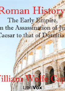 Roman History: The Early Empire, from the Assassination of Julius Caesar to that of Domitian