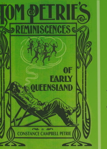 Tom Petrie's reminiscences of early Queensland (dating from 1837). Recorded by his daughter.