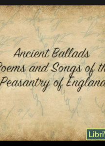 Ancient Poems, Ballads, and Songs of the Peasantry of England
