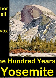 One Hundred Years In Yosemite: The Story Of A Great Park And Its Friends
