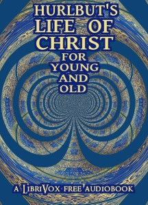 Hurlbut's Life of Christ For Young and Old