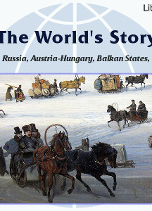 World's Story Volume VI: Russia, Austria-Hungary, the Balkan States and Turkey