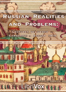 Russian Realities and Problems: Lectures delivered at Cambridge in August 1916