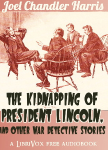 Kidnapping of President Lincoln, and Other War Detective Stories