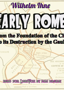 Early Rome, from the Foundation of the City to its Destruction by the Gauls