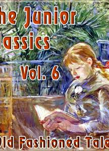 Junior Classics Volume 6: Old-Fashioned Tales