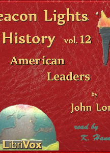 Beacon Lights of History, Volume 12: American Leaders