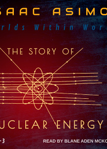 Worlds Within Worlds: The Story of Nuclear Energy, Volumes 1-3