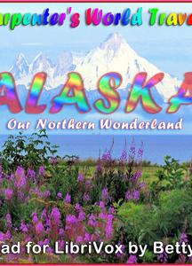 Carpenter's World Travels: Alaska Our Northern Wonderland