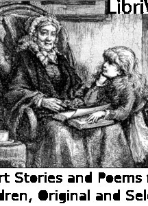 Short Stories and Poems for Children, Original and Select