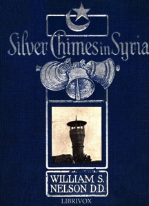 Silver Chimes in Syria: Glimpses of a Missionary's Experiences