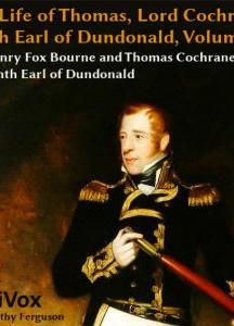 Life of Thomas, Lord Cochrane, Tenth Earl of Dundonald, Vol 2