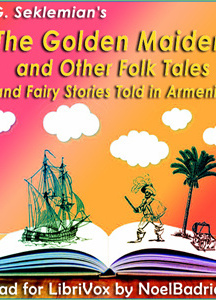 Golden Maiden and Other Folk Tales and Fairy Stories Told in Armenia