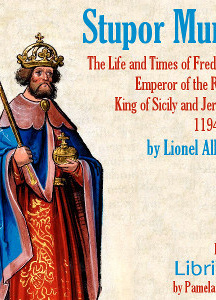 Stupor Mundi: The Life and Times of Frederick II Emperor of the Romans King of Sicily and Jerusalem 1194-1250