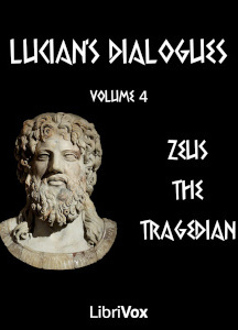 Lucian's Dialogues Volume 4: Zeus the Tragedian